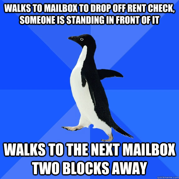 walks to mailbox to drop off rent check someone is standing - Socially Awkward Penguin