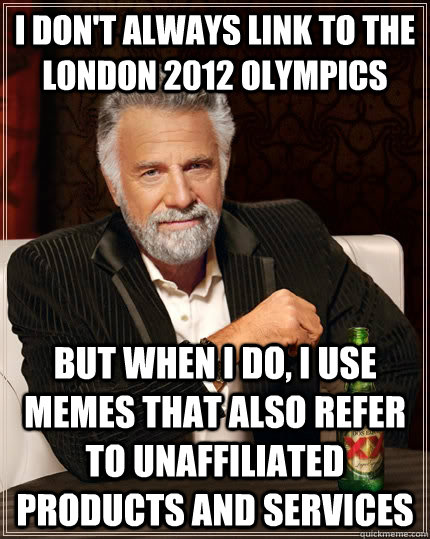 i dont always link to the london 2012 olympics but when i d - The Most Interesting Man In The World