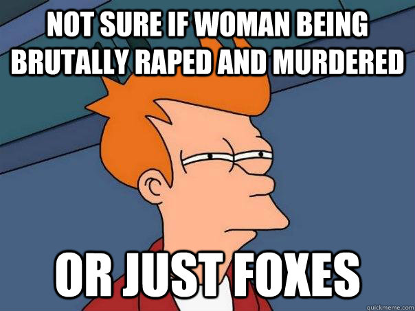 not sure if woman being brutally raped and murdered or just  - Futurama Fry
