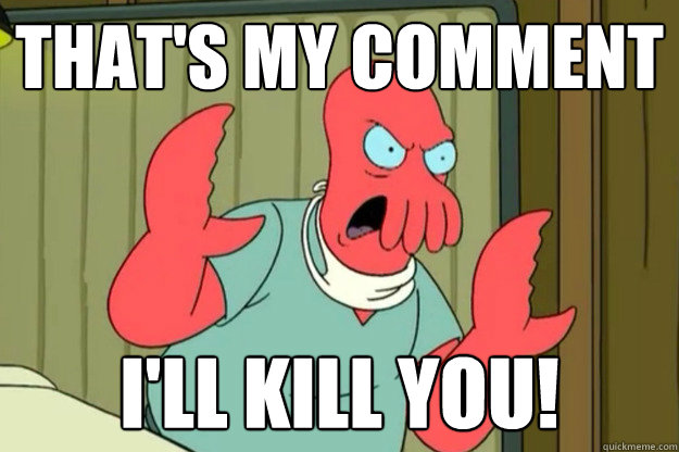 thats my comment ill kill you - Ill kill you Zoidberg