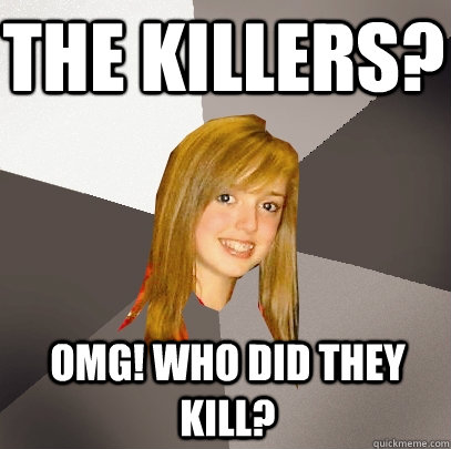the killers omg who did they kill - Musically Oblivious 8th Grader
