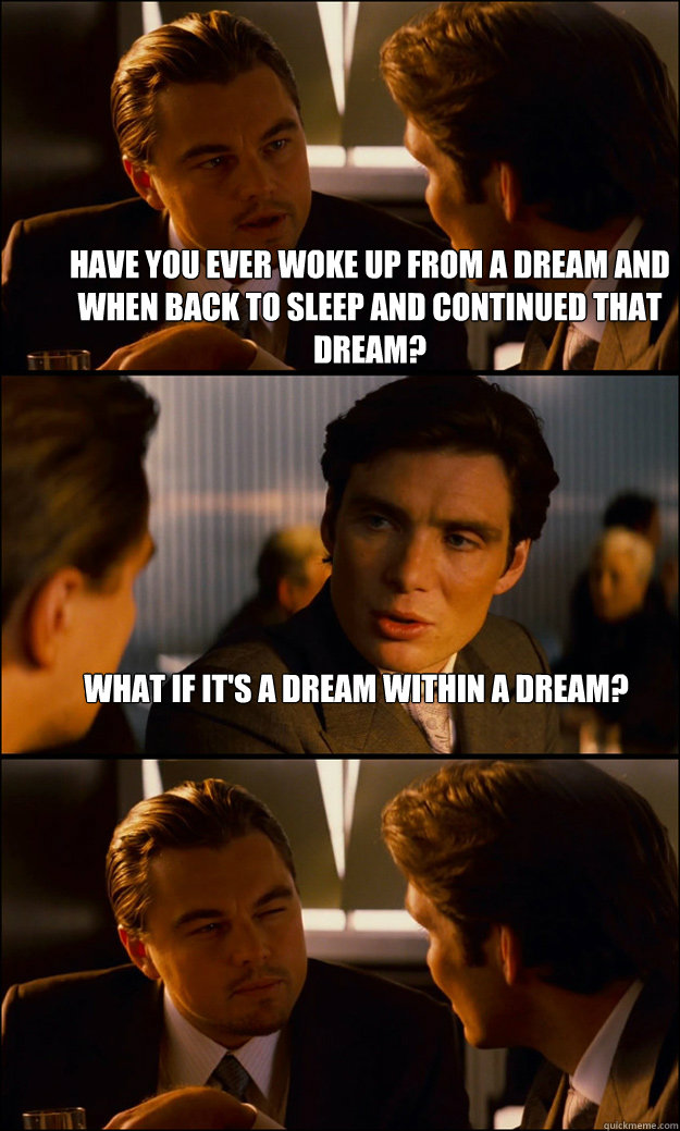 have you ever woke up from a dream and when back to sleep an - Inception