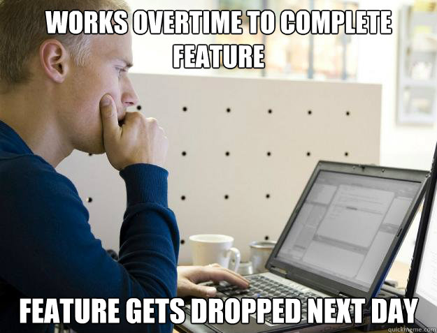 works overtime to complete feature feature gets dropped next - Programmer