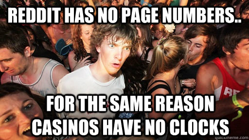 reddit has no page numbers for the same reason casinos hav - Sudden Clarity Clarence