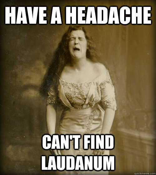 have a headache cant find laudanum - 1890s Problems