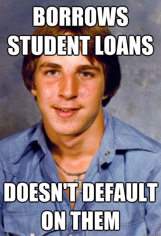 borrows student loans doesnt default on them - Old Economy Steven