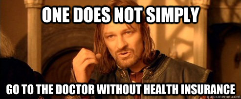 one does not simply go to the doctor without health insuranc - One Does Not Simply