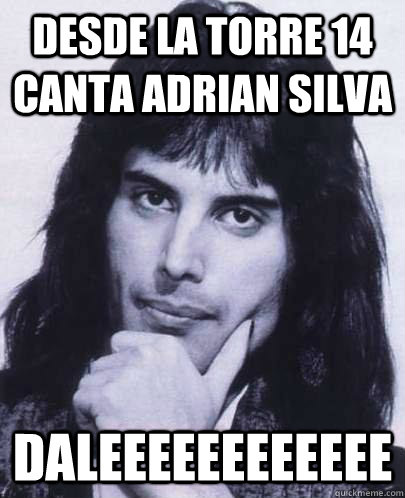 desde la torre 14 canta adrian silva daleeeeeeeeeeee - Good Guy Freddie Mercury