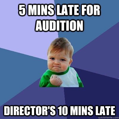 5 mins late for audition directors 10 mins late - Success Kid