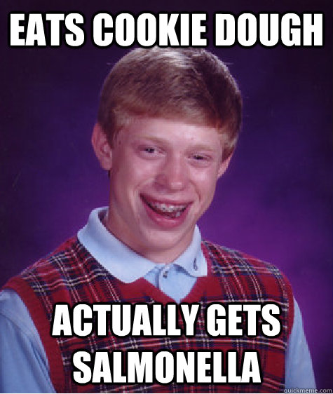 eats cookie dough actually gets salmonella - Bad Luck Brian