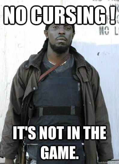 no cursing its not in the game - OMAR LITTLE