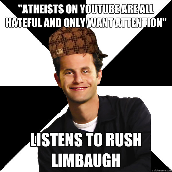 atheists on youtube are all hateful and only want attention - Scumbag Christian