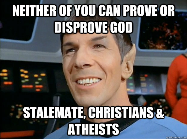 neither of you can prove or disprove god stalemate christia - Spock Uses Logic