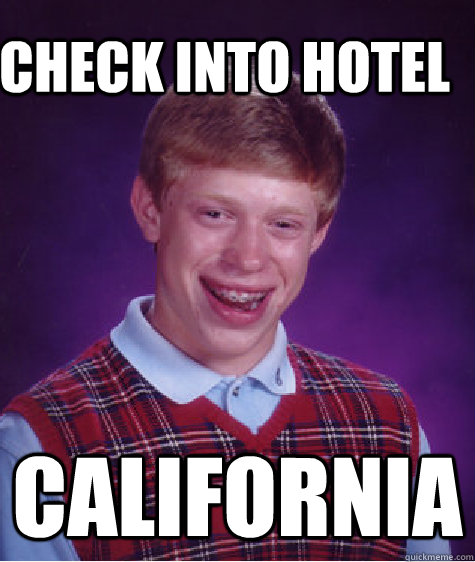 check into hotel california - Bad Luck Brain