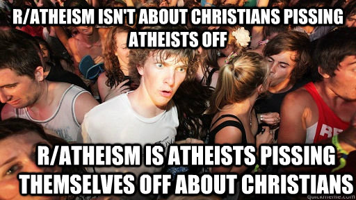 ratheism isnt about christians pissing atheists off rathe - Sudden Clarity Clarence