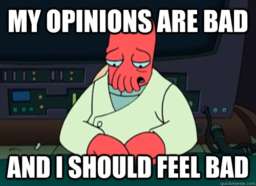my opinions are bad and i should feel bad - sad zoidberg