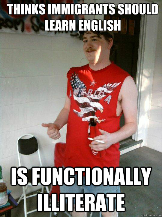 thinks immigrants should learn english is functionally illit - Redneck Randal