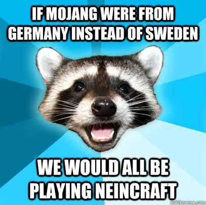 if mojang were from germany instead of sweden we would all b - Lame Pun Coon