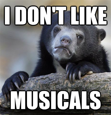 i dont like musicals - Confession Bear