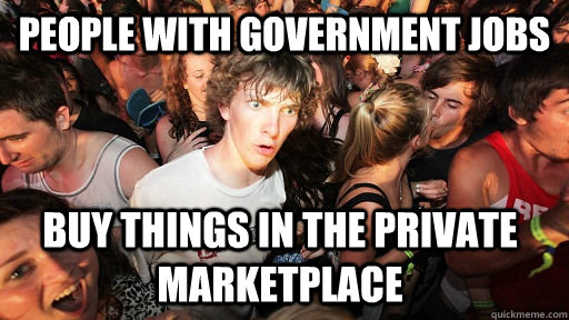 people with government jobs buy things in the private market - Sudden Clarity Clarence