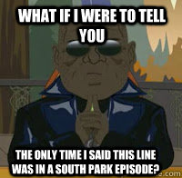what if i were to tell you the only time i said this line wa - South Park Morpheus