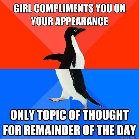 girl compliments you on your appearance only topic of though - Socially Awesome Awkward Penguin