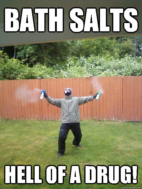 bath salts hell of a drug - spray dad