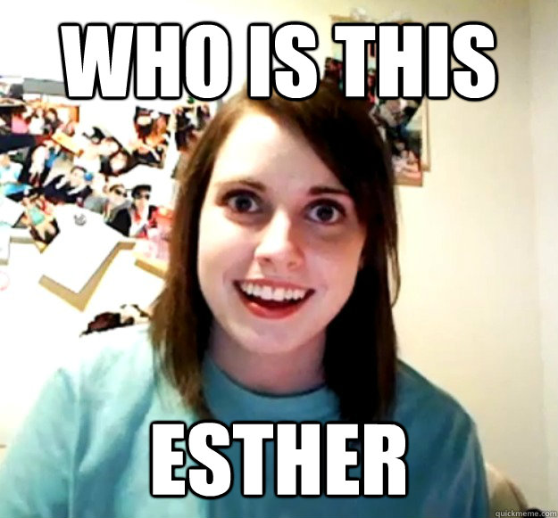 who is this esther - Overly Attached Girlfriend
