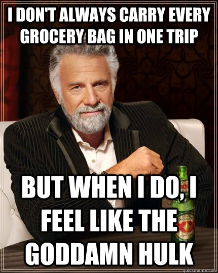 i dont always carry every grocery bag in one trip but when  - The Most Interesting Man In The World