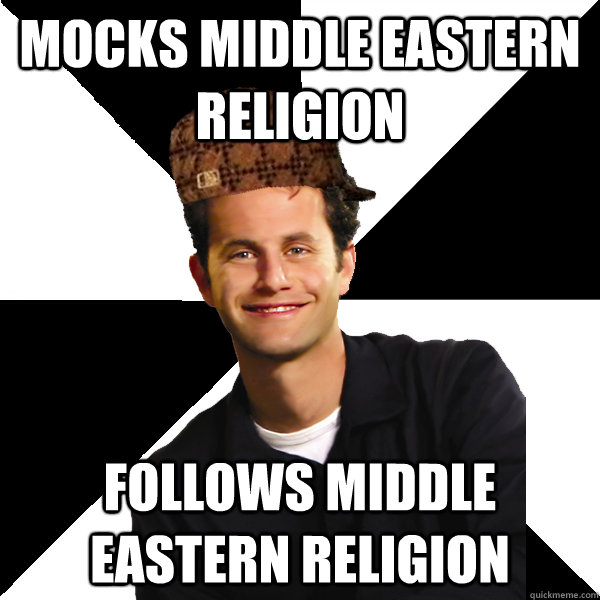 mocks middle eastern religion follows middle eastern religio - Scumbag Christian