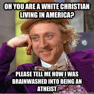 oh you are a white christian living in america please tell  - Condescending Wonka
