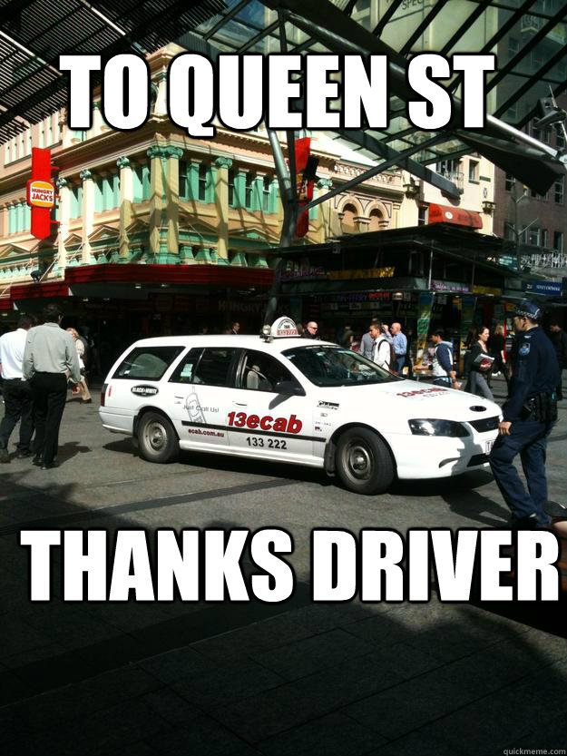 to queen st thanks driver - queen st taxi