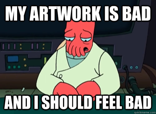 my artwork is bad and i should feel bad - sad zoidberg