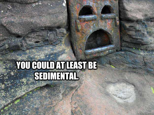 you could at least be sedimental  - Depression Rock