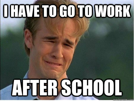 i have to go to work after school - 1990s Problems
