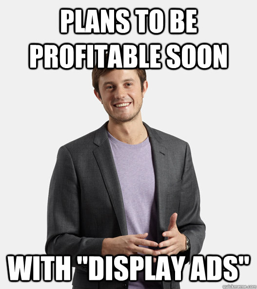 plans to be profitable soon with display ads - Startup Douchebag