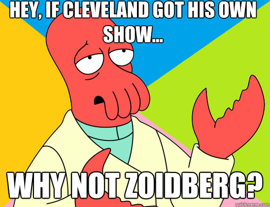 hey if cleveland got his own show why not zoidberg - Futurama Zoidberg