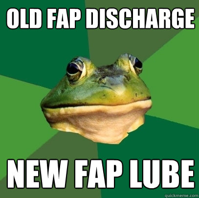 old fap discharge new fap lube - Foul Bachelor Frog