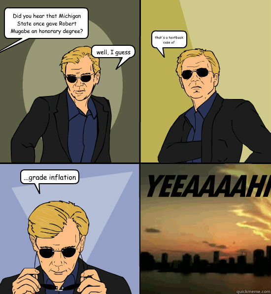 did you hear that michigan state once gave robert mugabe an  - CSI Miami