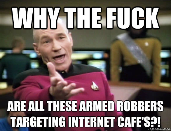 why the fuck are all these armed robbers targeting internet  - Annoyed Picard HD