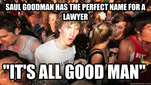 saul goodman has the perfect name for a lawyer its all goo - Sudden Clarity Clarence