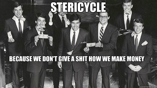 stericycle because we dont give a shit how we make mone - Mitt romney