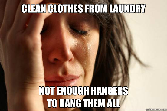 clean clothes from laundry not enough hangers to hang them  - First World Problems
