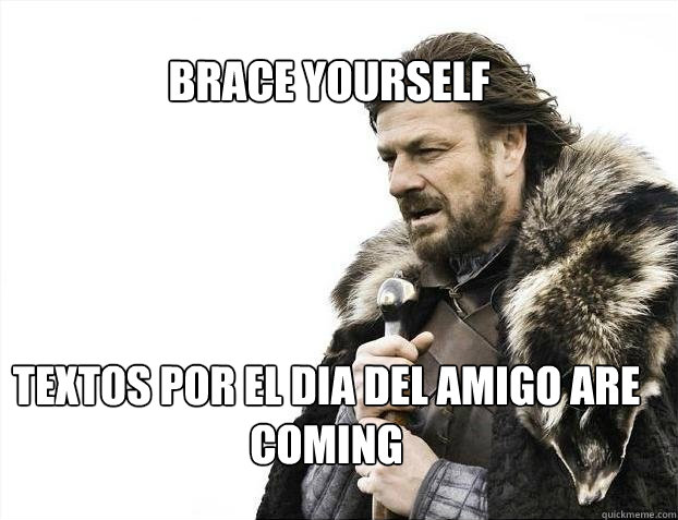 brace yourself textos por el dia del amigo are coming - BRACE YOURSELF TIMELINE POSTS