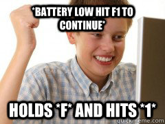 battery low hit f1 to continue holds f and hits 1 - new to the internet kid