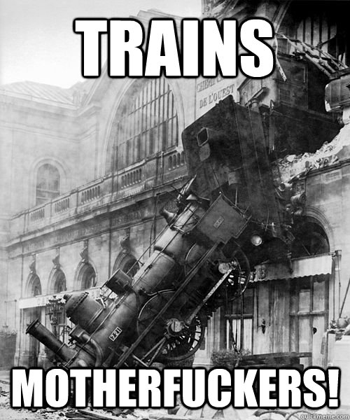 trains motherfuckers - Trainwreck