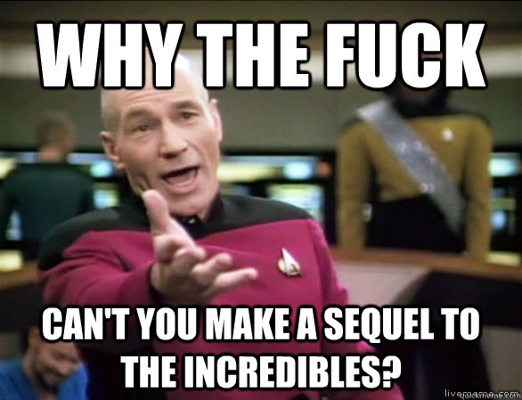 why the fuck cant you make a sequel to the incredibles - Annoyed Picard HD
