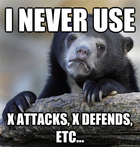 i never use x attacks x defends etc - Confession Bear