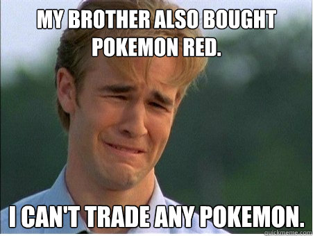my brother also bought pokemon red i cant trade any pokemo - 1990s Problems