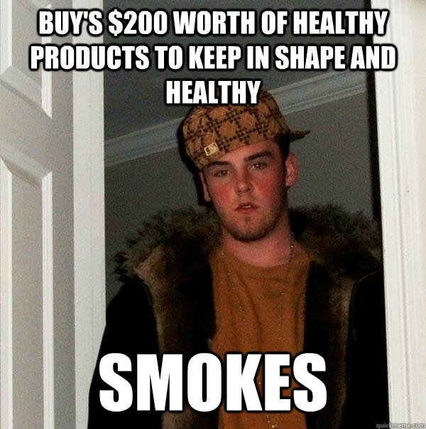 buys 200 worth of healthy products to keep in shape and he - Scumbag Steve